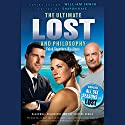 Ultimate Lost and Philosophy: Think Together, Die Alone: The Blackwell Philosophy and Pop Culture Series (       UNABRIDGED) by Sharon Kaye Narrated by John McCormick