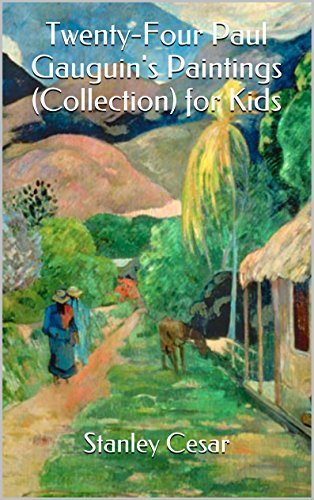 Twenty-Four Paul Gauguin's Paintings (Collection) for Kids by Stanley Cesar