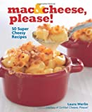 Laura Werlin Mac & Cheese, Please!: 50 Super Cheesy Recipes