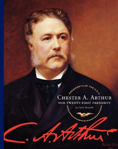 Chester A. Arthur: Our Twenty-First President (Presidents of the U.S.A. (Child's World))