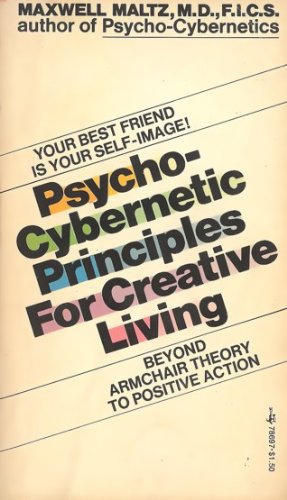Psycho-Cybernetic Principles for Creative Living