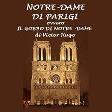 Notre Dame di Parigi: Il gobbo di Notre Dame [The Hunchback of Notre Dame] (       UNABRIDGED) by Victor Hugo Narrated by Silvia Cecchini