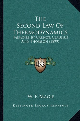 The Second Law of Thermodynamics: Memoirs by Carnot, Clausius and Thomson (1899)