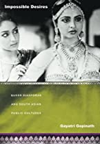 Impossible Desires: Queer Diasporas and South Asian Public Cultures (Perverse Modernities: A Series Edited by Jack Halberstam and Lisa Lowe)