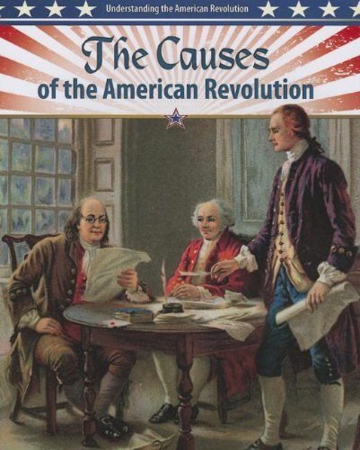 The Causes of the American Revolution (Understanding the American Revolution (Crabtree)), by John Perritano