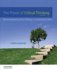 The Power of Critical Thinking: Effective Reasoning About Ordinary and Extraordinary Claims by Stevenson Roger E