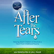 After the Tears: Helping Adult Children of Alcoholics Heal Their Childhood Trauma (       UNABRIDGED) by Jane Middleton-Moz, Lorie Dwinell Narrated by Lucinda Gainey