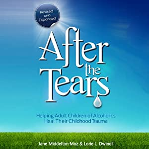 After the Tears: Helping Adult Children of Alcoholics Heal Their Childhood Trauma | [Jane Middleton-Moz, Lorie Dwinell]