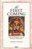 The First Coming: How the Kingdom of God Became Christianity (1852740280) by THOMAS SHEEHAN