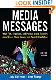 Media Messages: What Film, Television, and Popular Music Teach Us About Race, Class, Gender, and Sexual Orientation