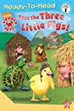 Save the Three Little Pigs! (Ready-to-Read. Pre-Level 1)
