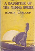 Vintage 1926 Edition The Daughter of the Middle Border by Hamlin Garland