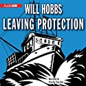 Leaving Protection (       UNABRIDGED) by Will Hobbs Narrated by Charlie Thurston