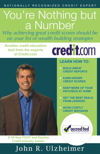 You're Nothing but a Number - Why achieving great credit scores should be on your list of wealth building strategies