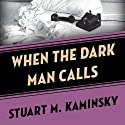 When the Dark Man Calls Audiobook by Stuart M. Kaminsky Narrated by Dale Allen