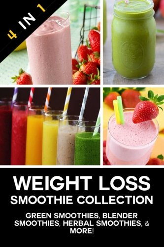 Weight Loss Smoothie Collection: Green Smoothies, Blender Smoothies, Herbal Smoothies, & More! by Healthy Eating Recipes, Jenna J Smith