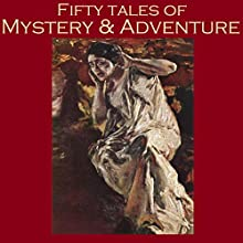 Fifty Tales of Mystery and Adventure (       UNABRIDGED) by Arthur Conan Doyle, G. K. Chesterton, E. F. Benson, Barry Pain, W. F. Harvey, W. W. Jacobs, Hugh Walpole Narrated by Cathy Dobson