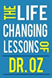 The Life Changing Lessons Of Dr. Oz (Weight Loss, Diet, Dash Diet, Health, Newest Book, Dr. Mehmet Oz)