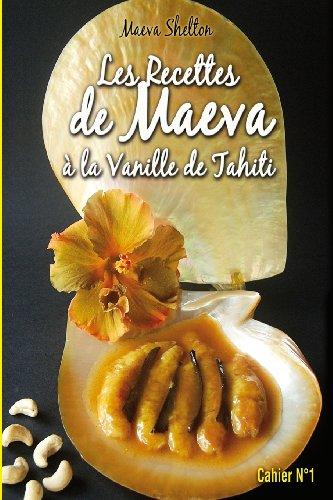 Les recettes de Maeva à la vanille de Tahiti (French Edition) by Maeva Shelton, Api Tahiti