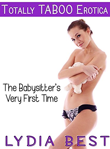 Lydia Best - The Babysitter's Very First Time: Totally TABOO Erotica