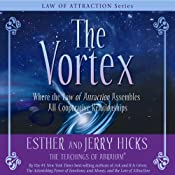 The Vortex: Where the Law of Attraction Assembles All Cooperative Relationships | [Esther Hicks, Jerry Hicks]