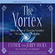 The Vortex: Where the Law of Attraction Assembles All Cooperative Relationships | Livre audio Auteur(s) : Esther Hicks, Jerry Hicks Narrateur(s) : Jerry Hicks