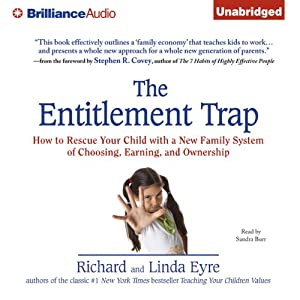 The Entitlement Trap: How to Rescue Your Child with a New Family System of Choosing, Earning, and Ownership | [Richard Eyre, Linda Eyre]