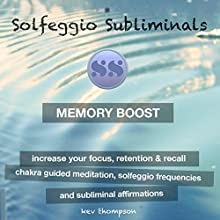 Memory Boost, Increase Your Focus, Retention & Recall: Chakra Guided Meditation, Solfeggio Frequencies & Subliminal Affirmations Discours Auteur(s) :  Solfeggio Subliminals Narrateur(s) : Kev Thompson