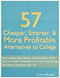 57 Cheaper, Smarter, and More Profitable Alternatives to College
