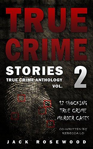 True Crime Stories: 12 Shocking True Crime Murder Cases by Jack Rosewood ebook deal