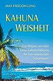 Kahuna-Weisheit - Das Wissen um eine weise Lebensführung der hawaianischen Schamanen