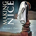 Making Nice Audiobook by Elizah J. Davis Narrated by Michael Ferraiuolo