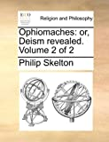 Ophiomaches: or, Deism revealed.  Volume 2 of 2