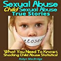 Sexual Abuse - Child Sexual Abuse True Stories: What You Need To Know & Shocking Child Abuse Statistics! (       UNABRIDGED) by Robyn MacBridge Narrated by Dorothy Dickson