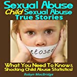 Sexual Abuse - Child Sexual Abuse True Stories: What You Need To Know & Shocking Child Abuse Statistics! | Robyn MacBridge