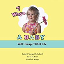 7 Ways a Baby Will Change Your Life Audiobook by Jennifer L. Youngs, Susan M. Heim, Bettie B. Youngs Narrated by Joy Nash