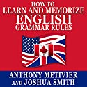 How to Learn and Memorize English Grammar Rules: Using a Memory Palace Network Specifically Designed for the English Language, Magnetic Memory Series Hörbuch von Anthony Metivier, Joshua Smith Gesprochen von: Christopher Kennedy