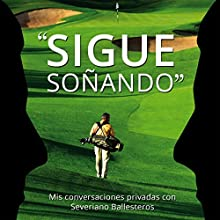 Sigue Soñando [Keep Dreaming]: Mis Conversaciones Privadas con Severiano Ballesteros [My Private Conversations with Severiano Ballesteros] Audiobook by John Richardson Narrated by Alfonso Sales