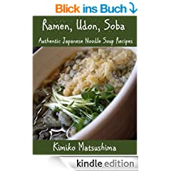 Ramen, Udon, Soba - Authentic Japanese Noodle Soup Recipes (English Edition)