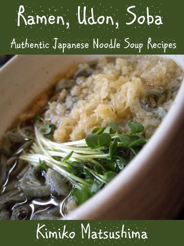 Ramen, Udon, Soba - Authentic Japanese Noodle Soup Recipes by Kimiko Matsushima