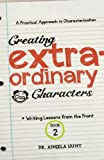 Creating Extraordinary Characters: a simple, practical approach to creating unforgettable characters (Writing Lessons from the Front) (Volume 2) (061584118X) by Hunt, Angela