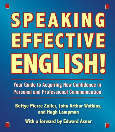 Speaking Effective English!: Your Guide to Acquiring New Confidence In Personal and Professional Communication