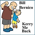 Kerry Me Back: A Short Story | Bill Bernico