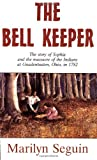 The Bell Keeper: The Story of Sophia and the Massacre of the Indians at Gnadenhutten, Ohio, in 1782