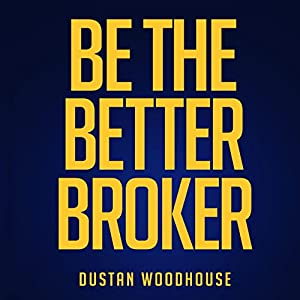 Be the Better Broker, Volume 1: So You Want to Be a Broker? Audiobook