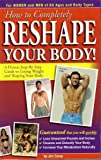How to Completely Reshape Your Body!: A Proven Step-by-Step Guide to Losing Wei