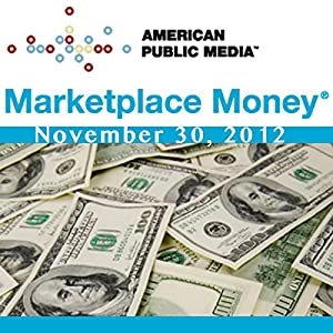 Marketplace Money, November 30, 2012 Other