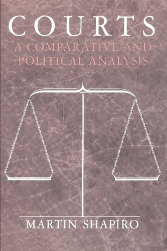 Courts: A Comparative and Political Analysis, by Martin Shapiro
