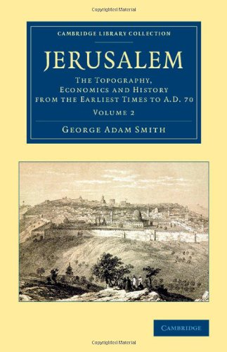 Jerusalem 2 Volume Set: Jerusalem: The Topography, Economics and History from the Earliest Times to AD 70: Volume 2 (Cambridge Library Collection - Travel, Middle East and Asia Minor)