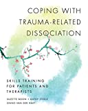 Coping with Trauma-Related Dissociation: Skills Training for Patients and Therapists (Norton Series on Interpersonal Neurobiology)